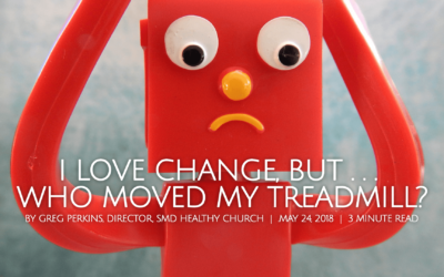 I Love Change, But . . . Who Moved My Treadmill?